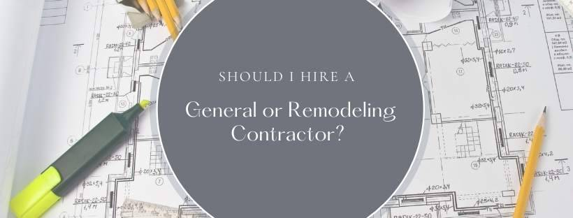should i hire a general contractor or a remodeling contractor